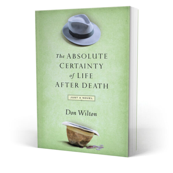 The Absolute Certainty of Life After Death Don Wilton Book